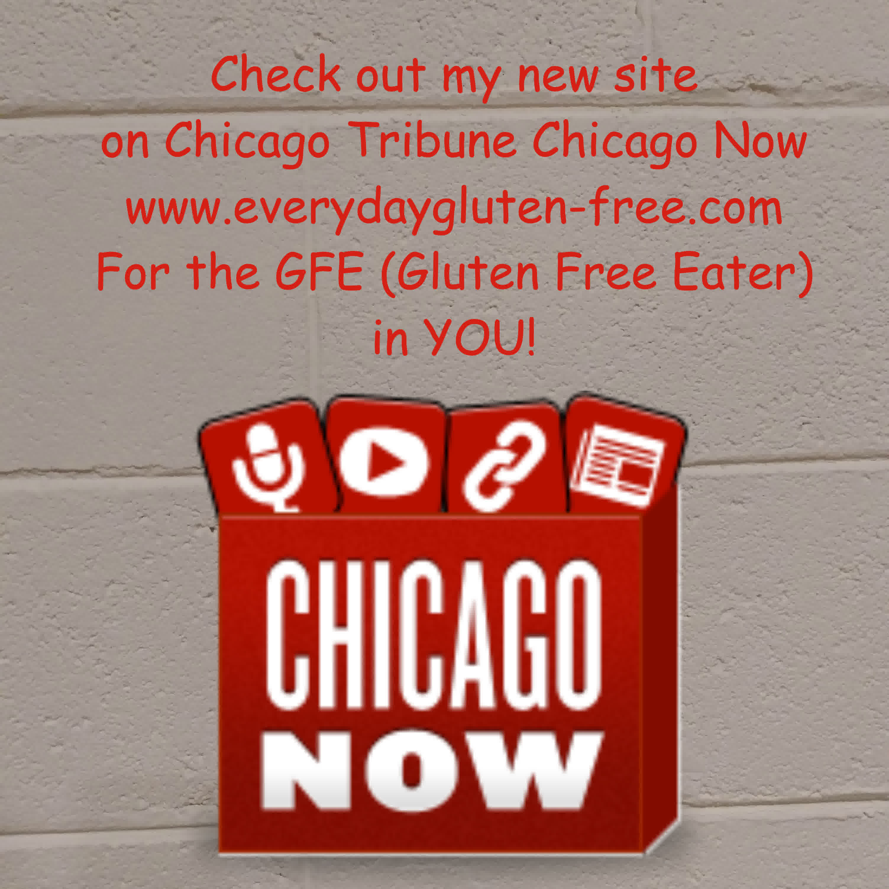 Make sure to check out my Chicago Tribune Chicago Now Page:  Everyday Gluten-Free!!!